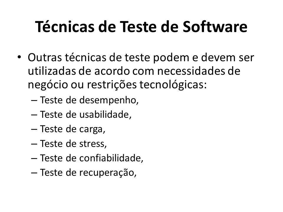 Outras técnicas de teste podem e devem ser utilizadas de acordo com necessidades de negócio ou restrições tecnológicas: – Teste de desempenho, – Teste