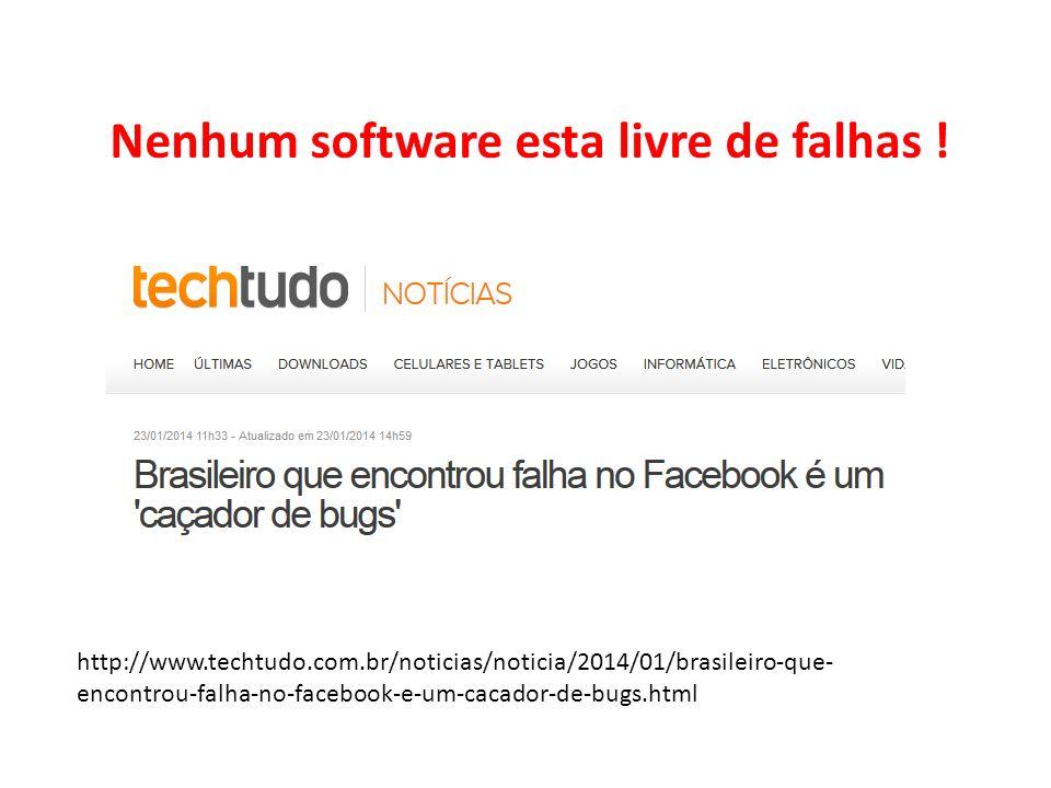 Nenhum software esta livre de falhas ! http://www.techtudo.com.br/noticias/noticia/2014/01/brasileiro-que- encontrou-falha-no-facebook-e-um-cacador-de