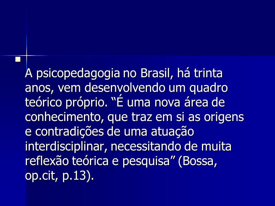 A psicopedagogia no Brasil, há trinta anos, vem desenvolvendo um quadro teórico próprio. É uma nova área de conhecimento, que traz em si as origens e