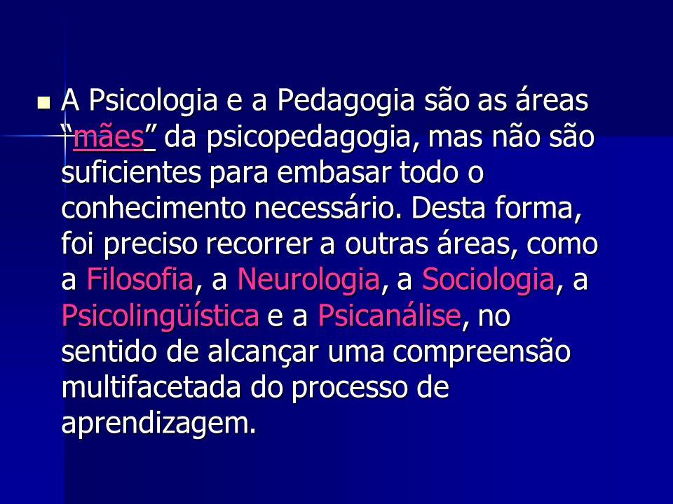 A Psicologia e a Pedagogia são as áreasmães da psicopedagogia, mas não são suficientes para embasar todo o conhecimento necessário. Desta forma, foi p