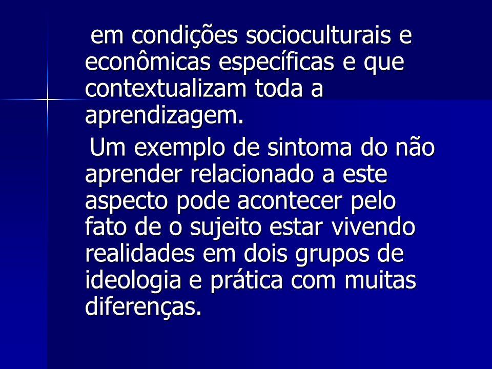 em condições socioculturais e econômicas específicas e que contextualizam toda a aprendizagem. em condições socioculturais e econômicas específicas e