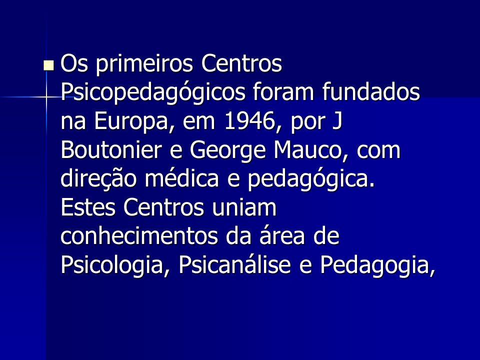 Os primeiros Centros Psicopedagógicos foram fundados na Europa, em 1946, por J Boutonier e George Mauco, com direção médica e pedagógica.