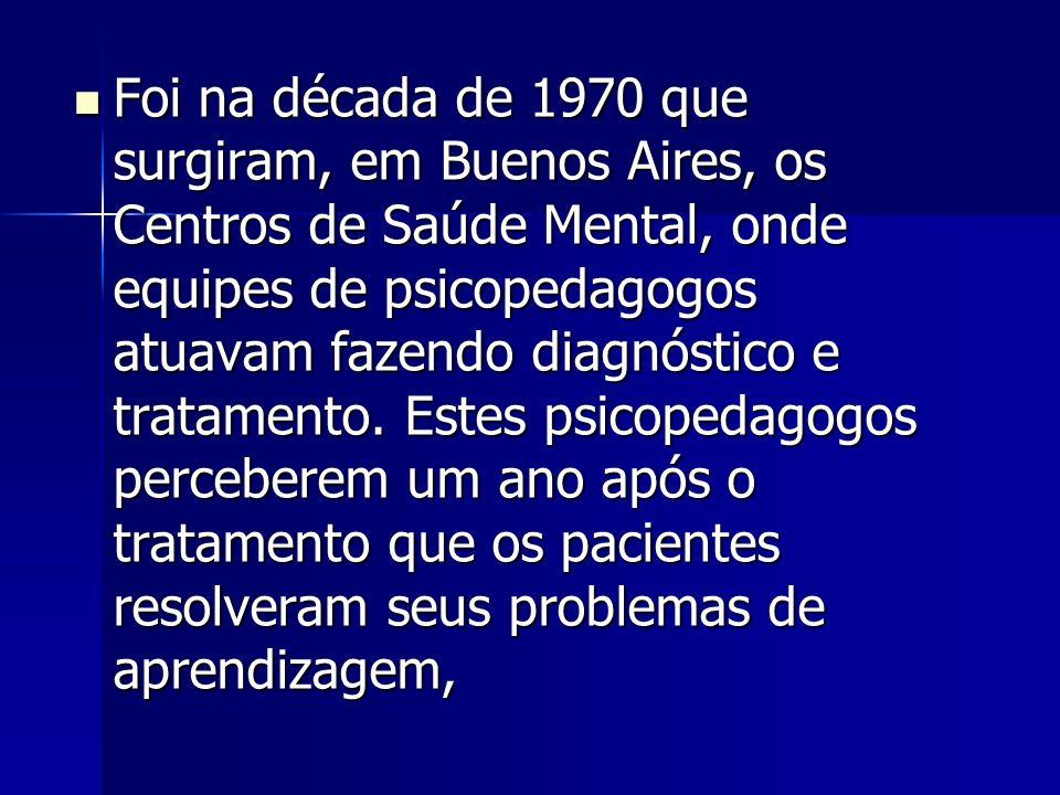 Foi na década de 1970 que surgiram, em Buenos Aires, os Centros de Saúde Mental, onde equipes de psicopedagogos atuavam fazendo diagnóstico e tratamen
