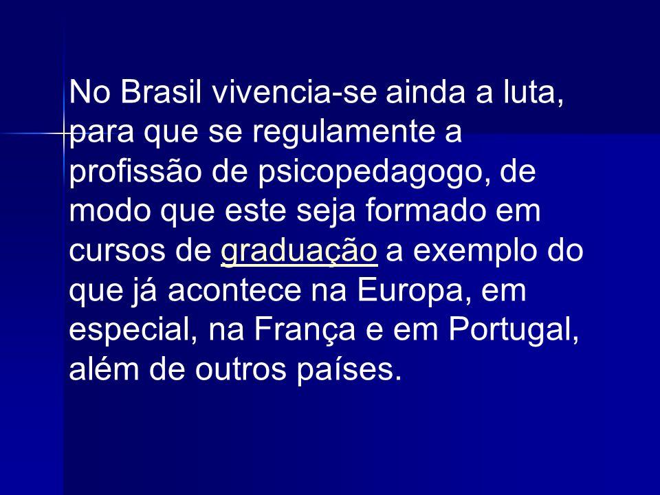 No Brasil vivencia-se ainda a luta, para que se regulamente a profissão de psicopedagogo, de modo que este seja formado em cursos de graduação a exemplo do que já acontece na Europa, em especial, na França e em Portugal, além de outros países.graduação
