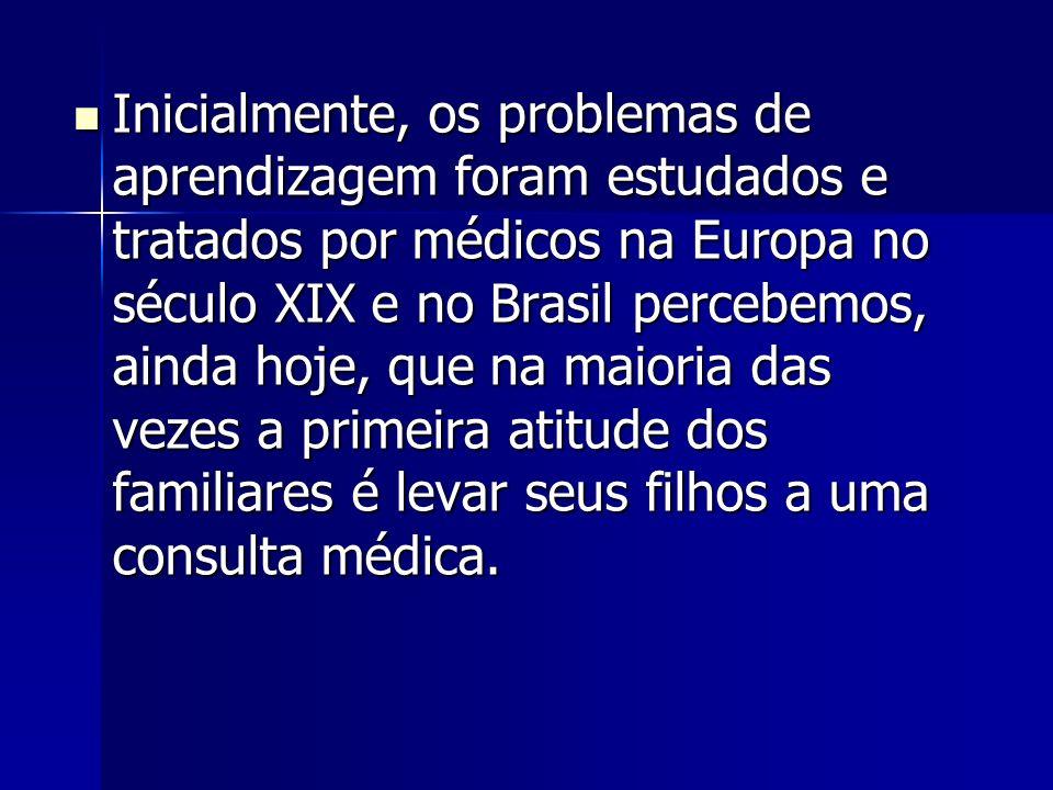 Inicialmente, os problemas de aprendizagem foram estudados e tratados por médicos na Europa no século XIX e no Brasil percebemos, ainda hoje, que na m