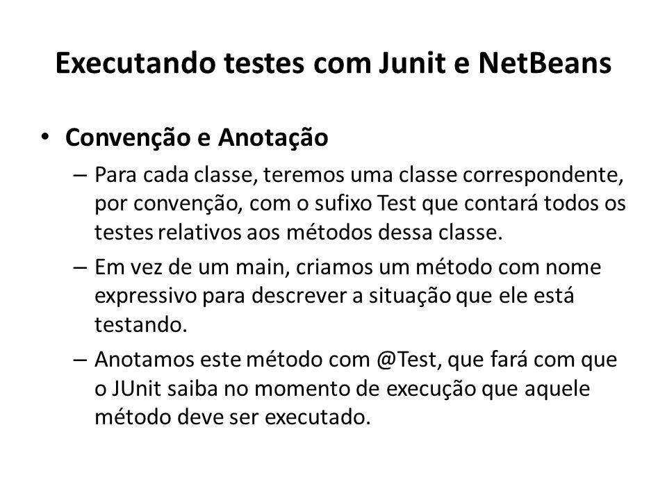 Convenção e Anotação – Para cada classe, teremos uma classe correspondente, por convenção, com o sufixo Test que contará todos os testes relativos aos métodos dessa classe.