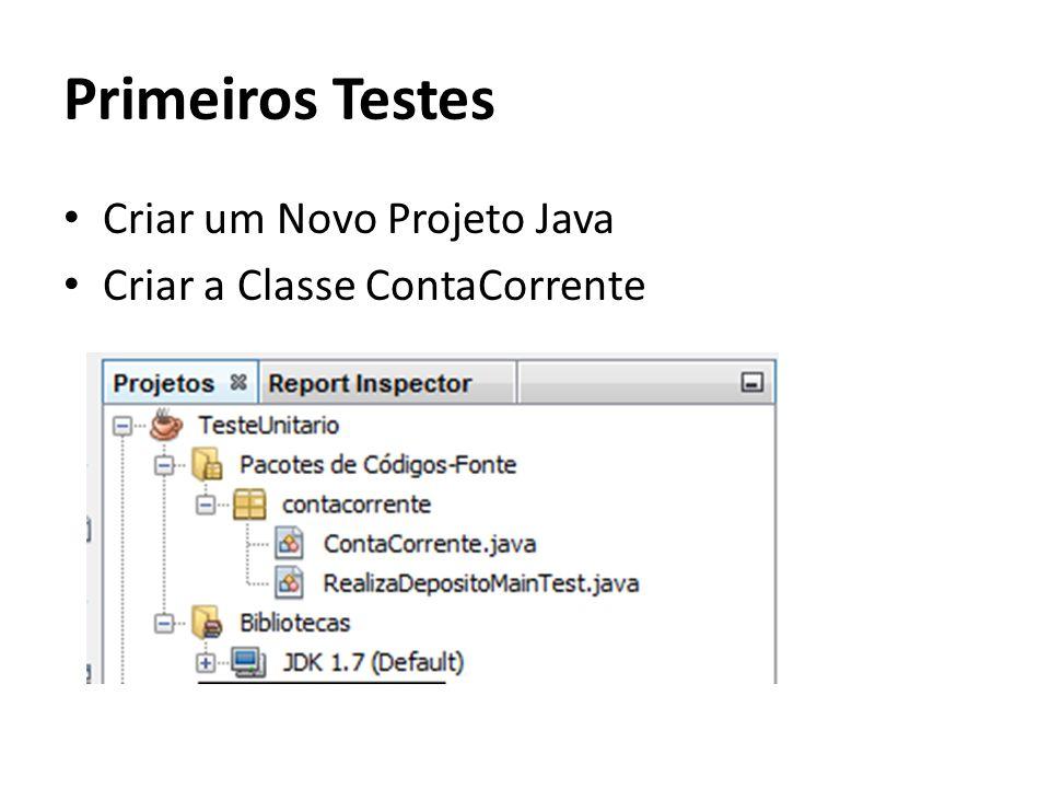 Criar um Novo Projeto Java Criar a Classe ContaCorrente Primeiros Testes