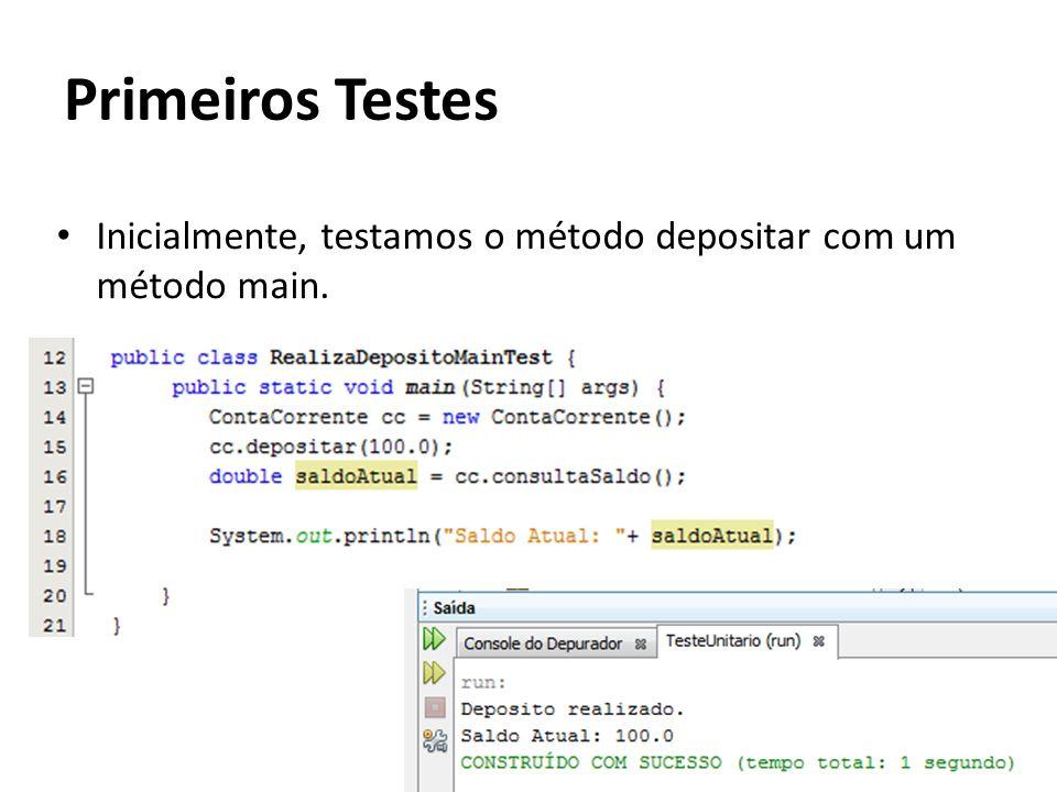 Inicialmente, testamos o método depositar com um método main. Primeiros Testes