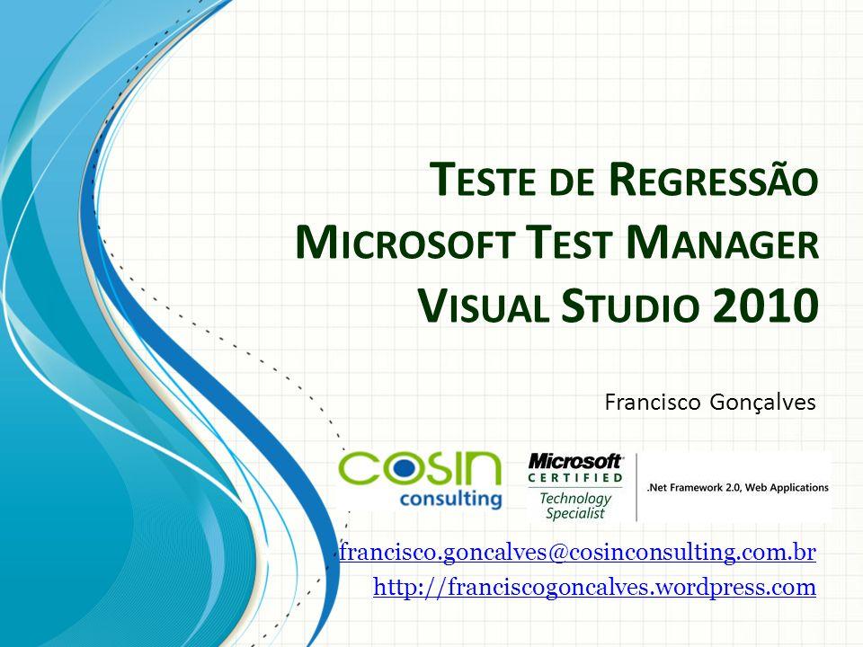 Agenda Porque testar Tipos de testes Teste de regressão Microsoft Team Foundation 2010 Microsoft Test Manager 2010 Microsoft Visual Studio 2010 + Coded UI Perguntas Referências