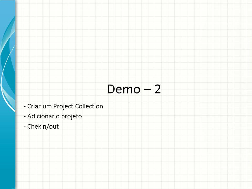 Demo – 2 - Criar um Project Collection - Adicionar o projeto - Chekin/out