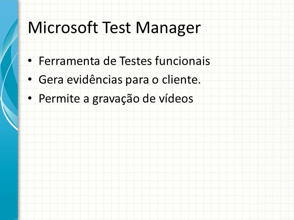 Microsoft Test Manager Ferramenta de Testes funcionais Gera evidências para o cliente.