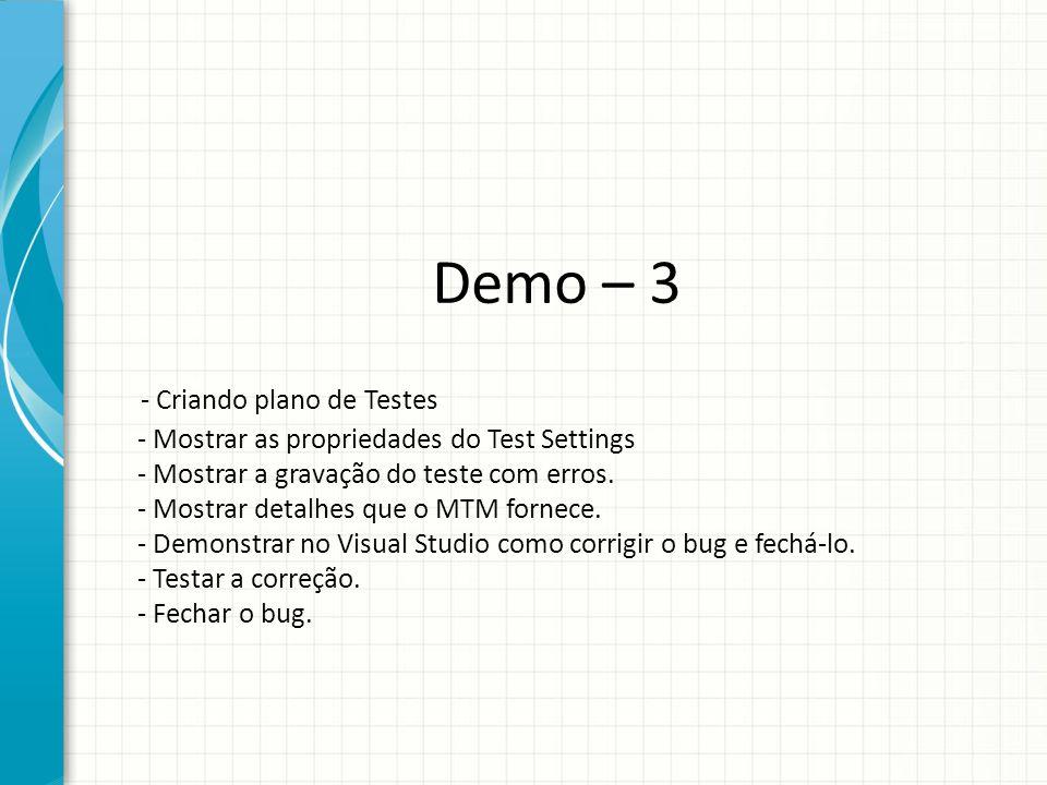 Demo – 3 - Criando plano de Testes - Mostrar as propriedades do Test Settings - Mostrar a gravação do teste com erros.