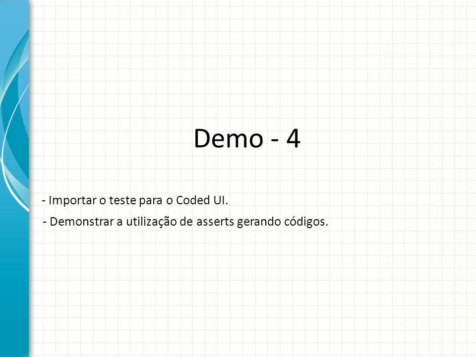 Demo - 4 - Importar o teste para o Coded UI. - Demonstrar a utilização de asserts gerando códigos.