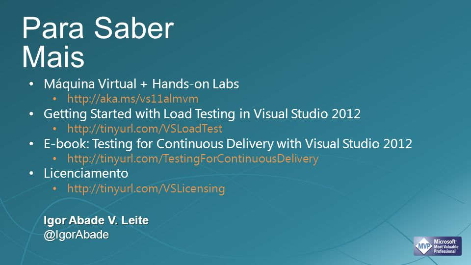 Para Saber Mais Máquina Virtual + Hands-on Labs http://aka.ms/vs11almvm Getting Started with Load Testing in Visual Studio 2012 http://tinyurl.com/VSL