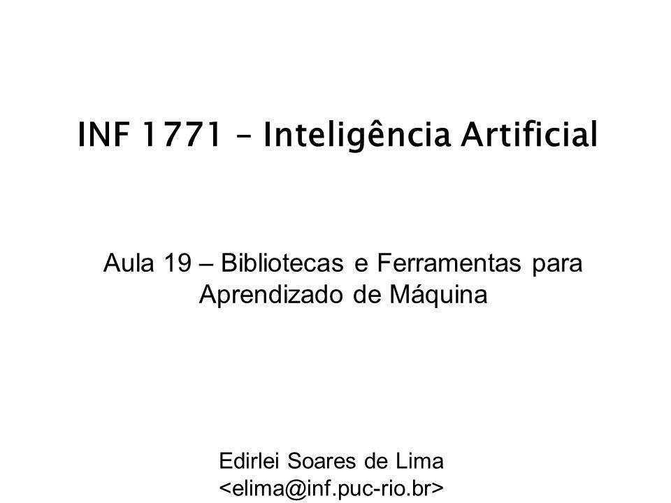 INF 1771 – Inteligência Artificial Aula 19 – Bibliotecas e Ferramentas para Aprendizado de Máquina Edirlei Soares de Lima