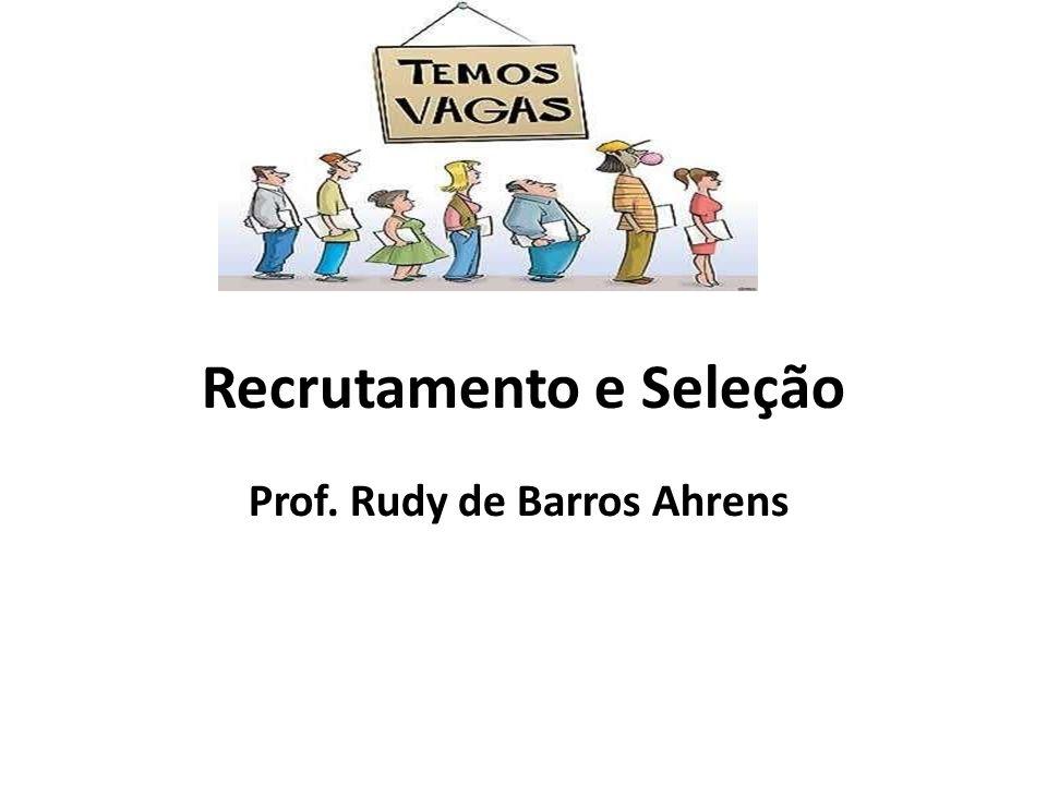 Recrutamento e Seleção Prof. Rudy de Barros Ahrens