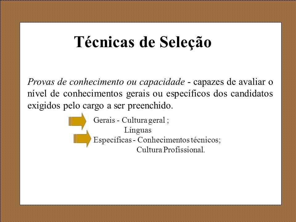 Técnicas de Seleção Provas de conhecimento ou capacidade - capazes de avaliar o nível de conhecimentos gerais ou específicos dos candidatos exigidos p