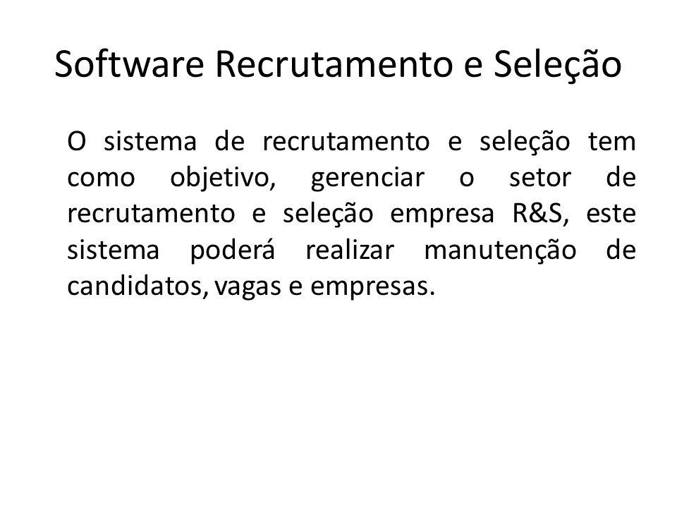 Software Recrutamento e Seleção O sistema de recrutamento e seleção tem como objetivo, gerenciar o setor de recrutamento e seleção empresa R&S, este s