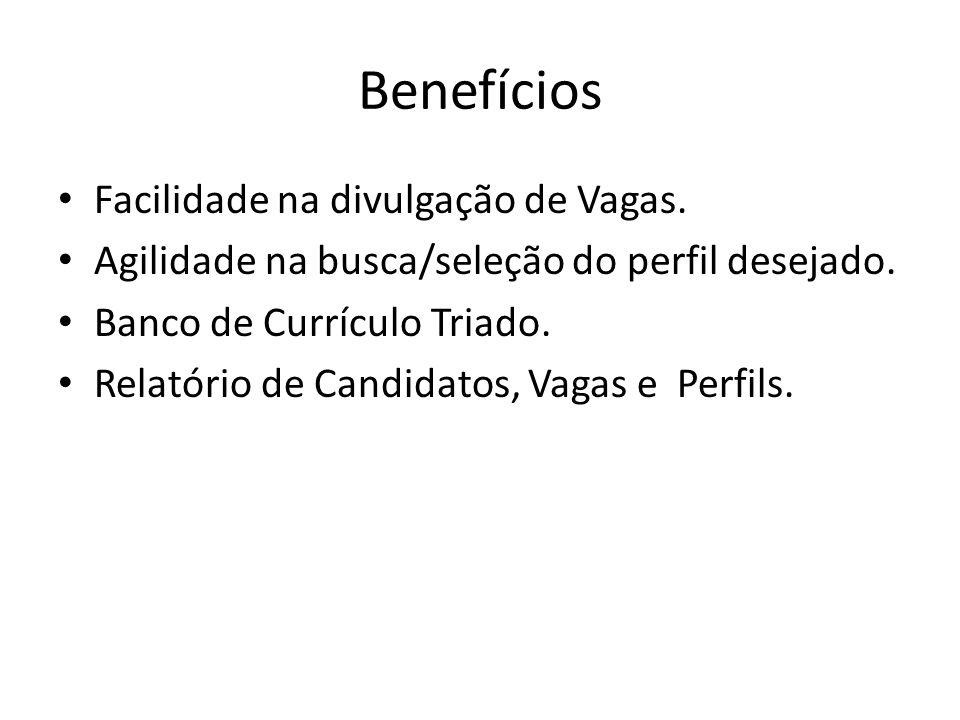 Benefícios Facilidade na divulgação de Vagas. Agilidade na busca/seleção do perfil desejado. Banco de Currículo Triado. Relatório de Candidatos, Vagas