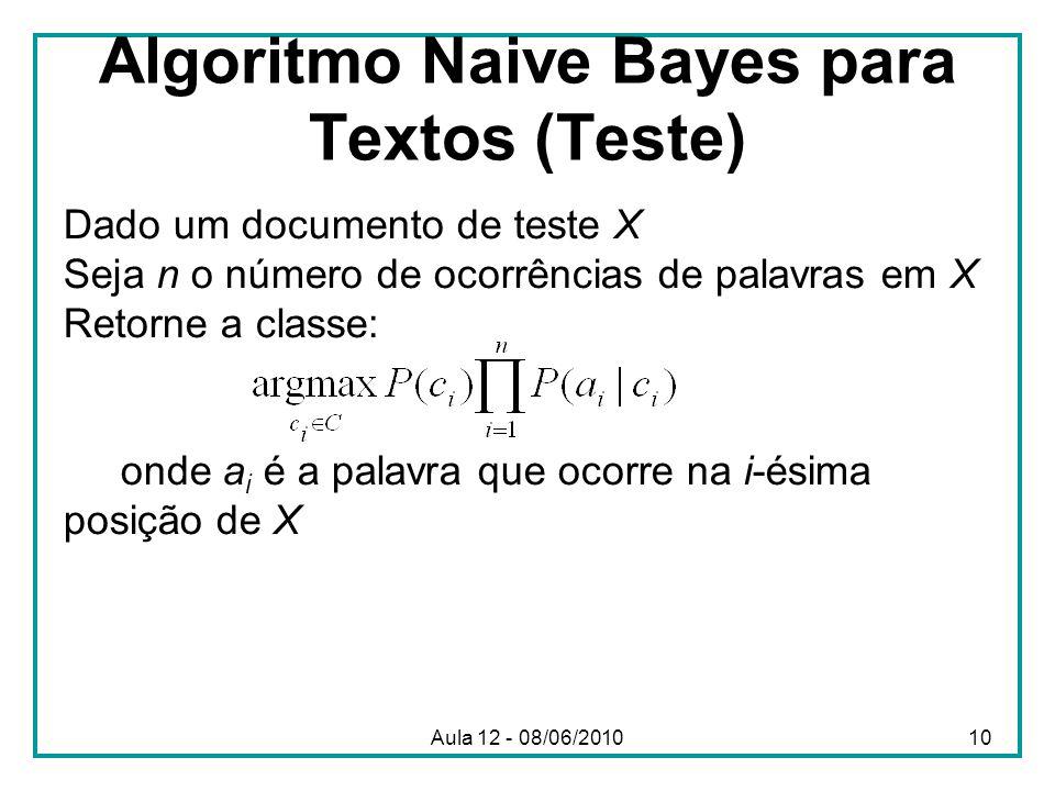 Algoritmo Naive Bayes para Textos (Teste) Dado um documento de teste X Seja n o número de ocorrências de palavras em X Retorne a classe: onde a i é a