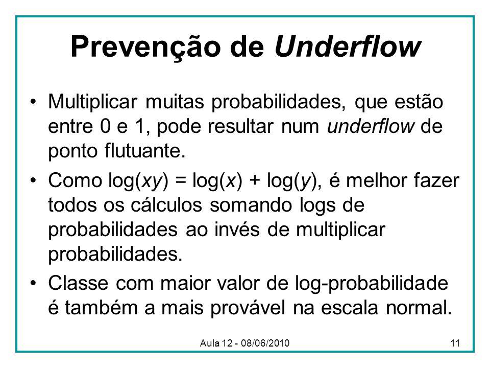 Prevenção de Underflow Multiplicar muitas probabilidades, que estão entre 0 e 1, pode resultar num underflow de ponto flutuante. Como log(xy) = log(x)