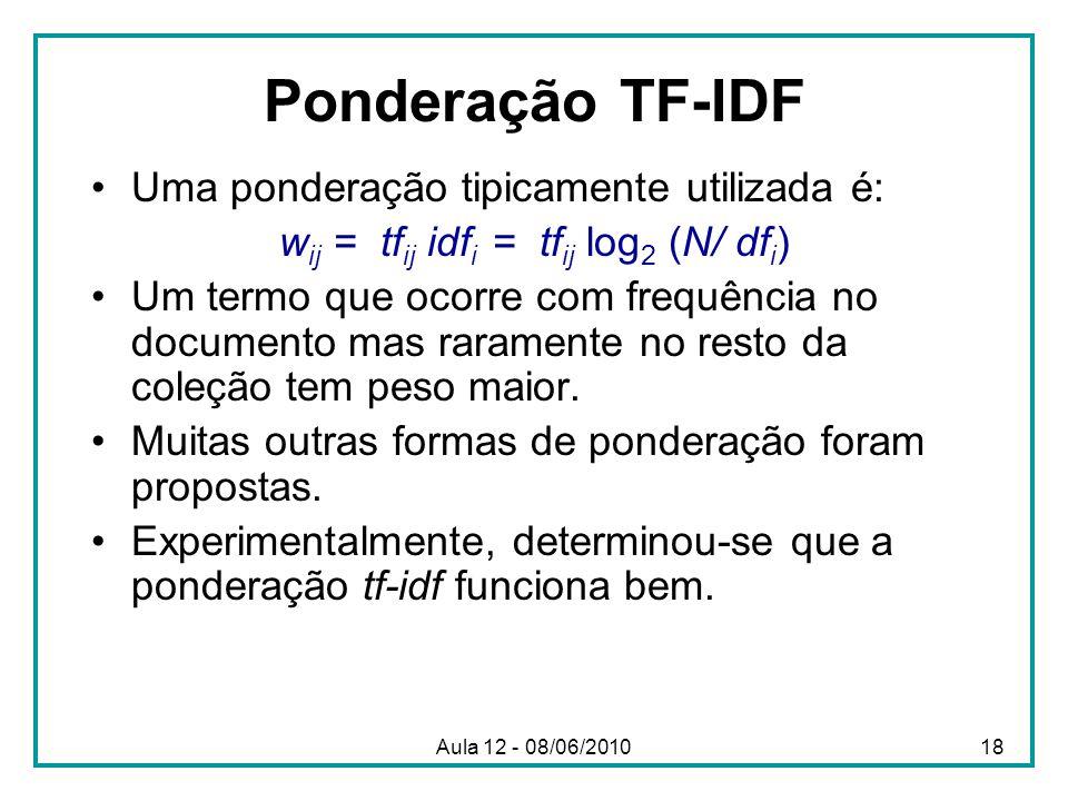 Ponderação TF-IDF Uma ponderação tipicamente utilizada é: w ij = tf ij idf i = tf ij log 2 (N/ df i ) Um termo que ocorre com frequência no documento