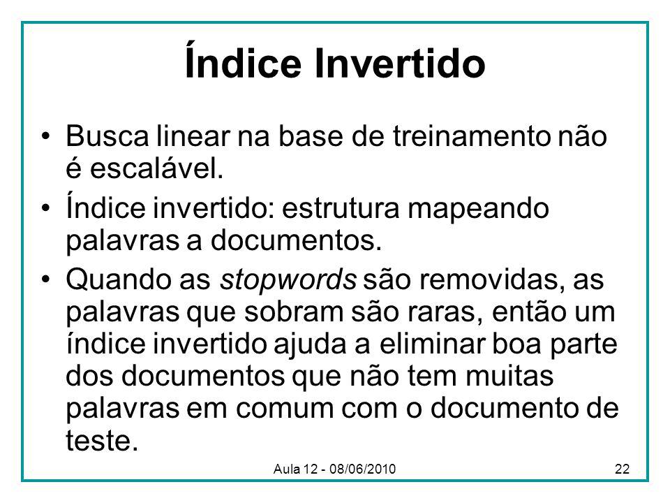 Índice Invertido Busca linear na base de treinamento não é escalável. Índice invertido: estrutura mapeando palavras a documentos. Quando as stopwords