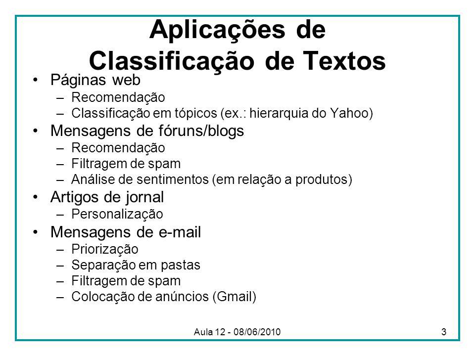 Aplicações de Classificação de Textos Páginas web –Recomendação –Classificação em tópicos (ex.: hierarquia do Yahoo) Mensagens de fóruns/blogs –Recome