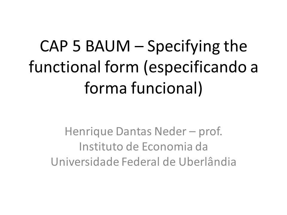 CAP 5 BAUM – Specifying the functional form (especificando a forma funcional) Henrique Dantas Neder – prof.