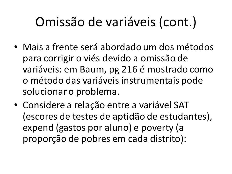 Omissão de variáveis (cont.) Mais a frente será abordado um dos métodos para corrigir o viés devido a omissão de variáveis: em Baum, pg 216 é mostrado como o método das variáveis instrumentais pode solucionar o problema.