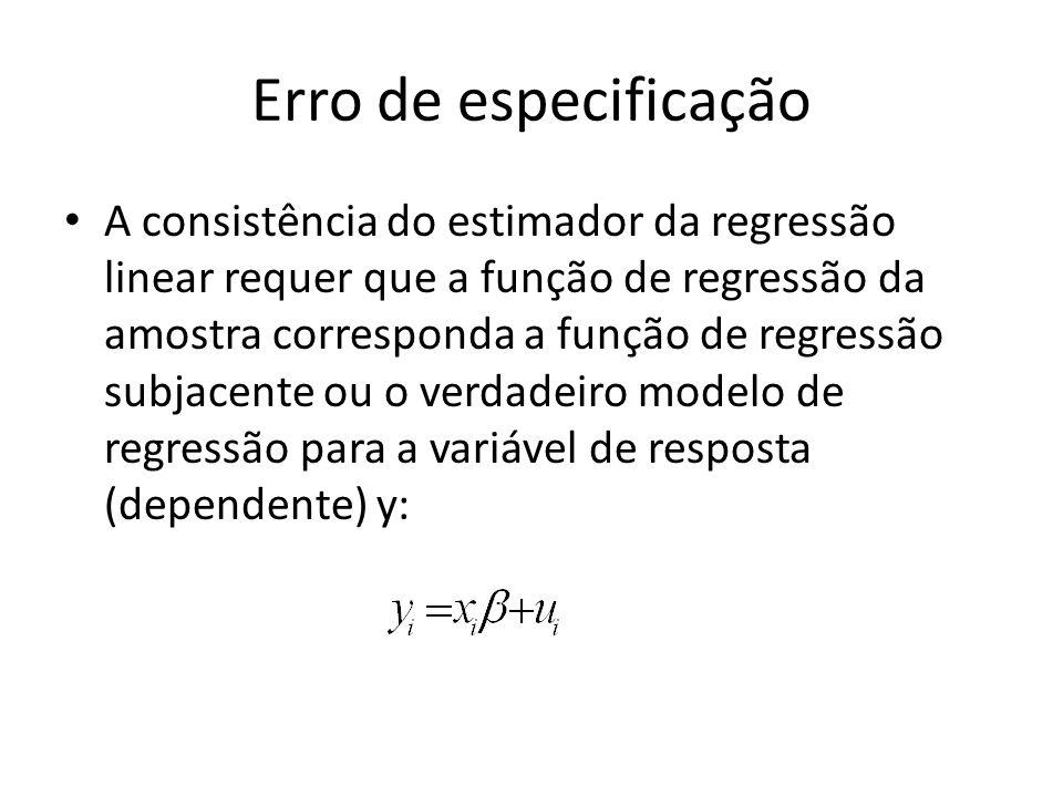 Erro de especificação A consistência do estimador da regressão linear requer que a função de regressão da amostra corresponda a função de regressão subjacente ou o verdadeiro modelo de regressão para a variável de resposta (dependente) y: