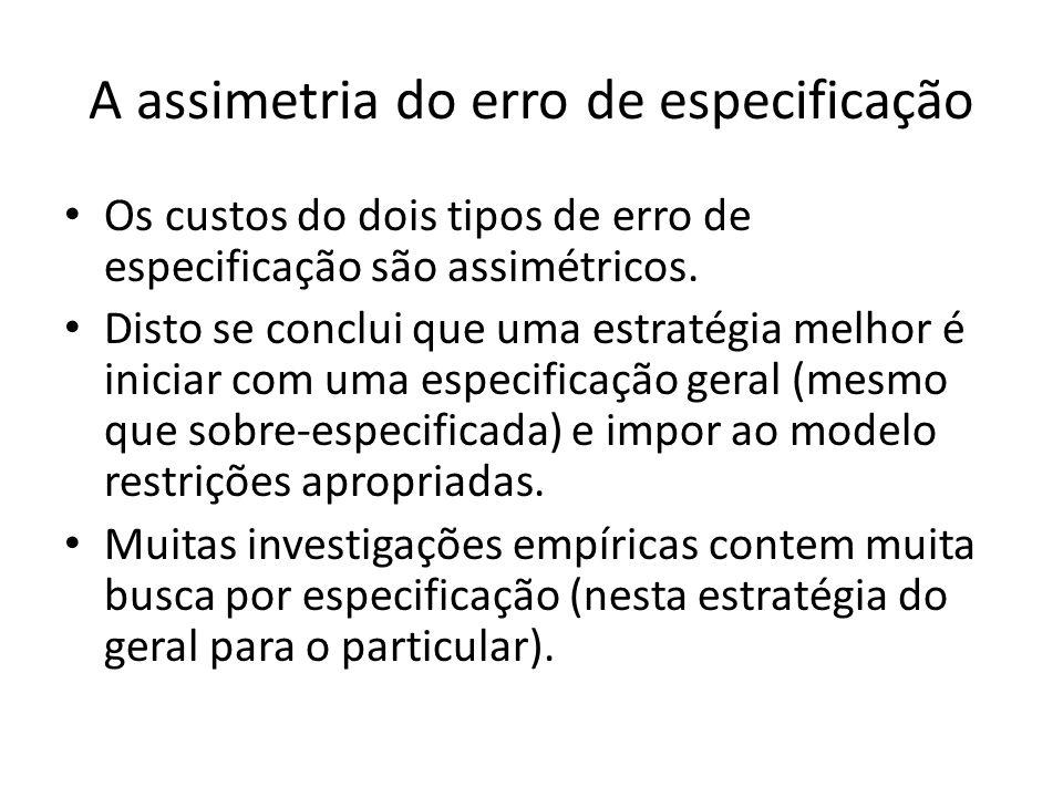 A assimetria do erro de especificação Os custos do dois tipos de erro de especificação são assimétricos.