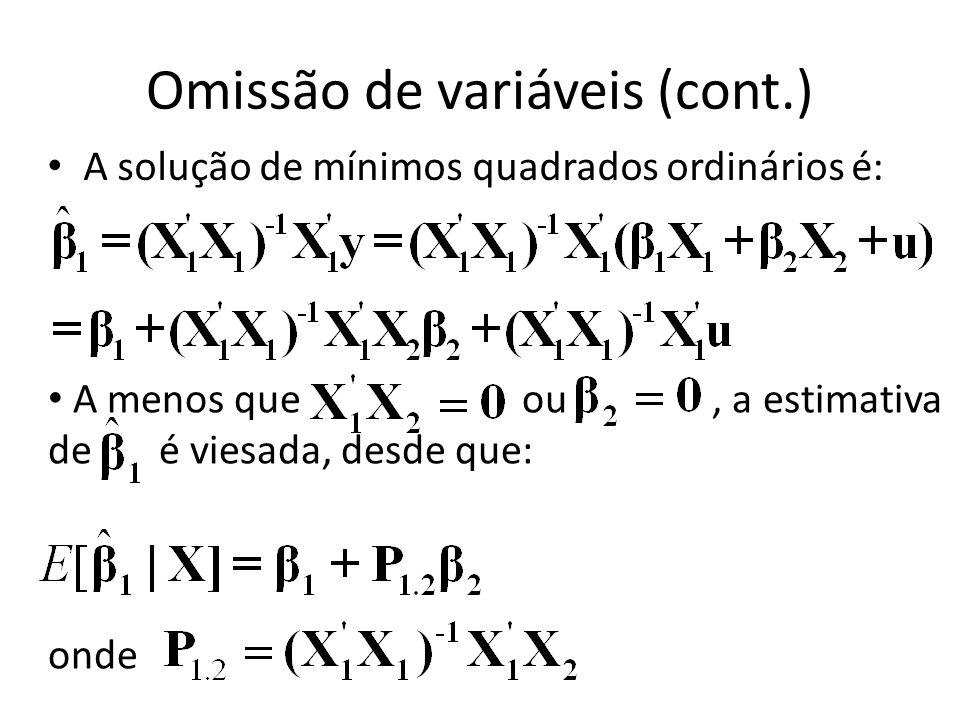 Omissão de variáveis (cont.) A solução de mínimos quadrados ordinários é: A menos que ou, a estimativa de é viesada, desde que: onde