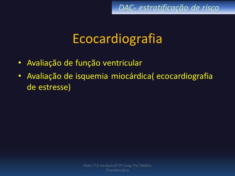 Ecocardiografia Avaliação de função ventricular Avaliação de isquemia miocárdica( ecocardiografia de estresse) Pedro P A Herkenhoff 3º Congr Per Médic