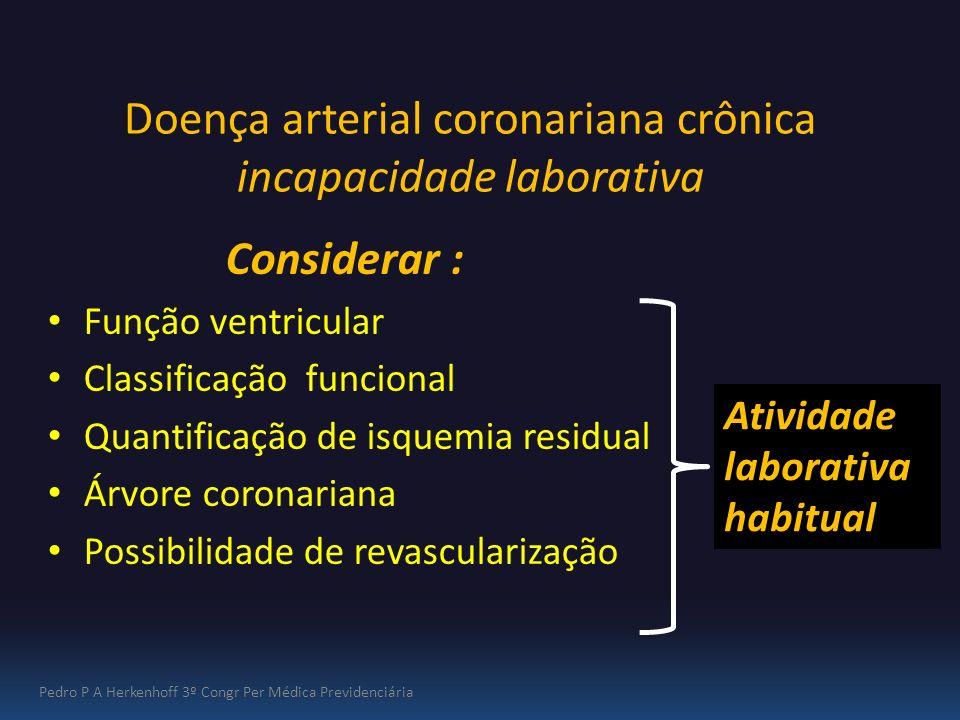 Doença arterial coronariana crônica incapacidade laborativa Considerar : Função ventricular Classificação funcional Quantificação de isquemia residual