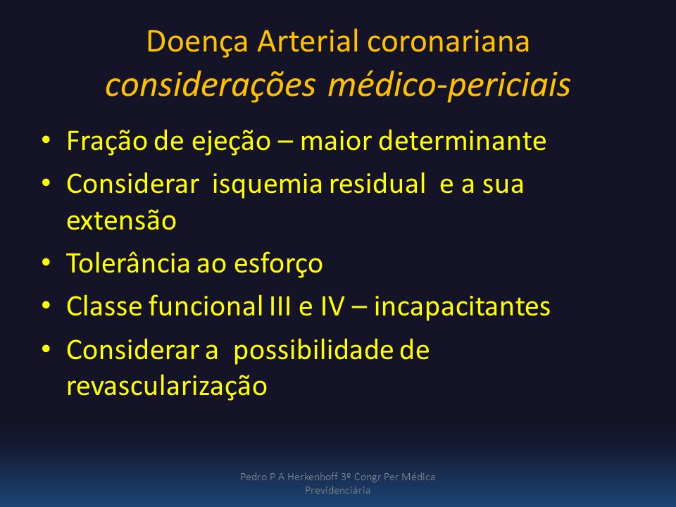Doença Arterial coronariana considerações médico-periciais Fração de ejeção – maior determinante Considerar isquemia residual e a sua extensão Tolerân