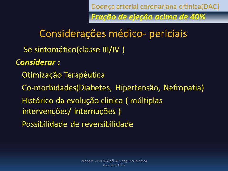 Considerações médico- periciais Se sintomático(classe III/IV ) Considerar : Otimização Terapêutica Co-morbidades(Diabetes, Hipertensão, Nefropatia) Hi
