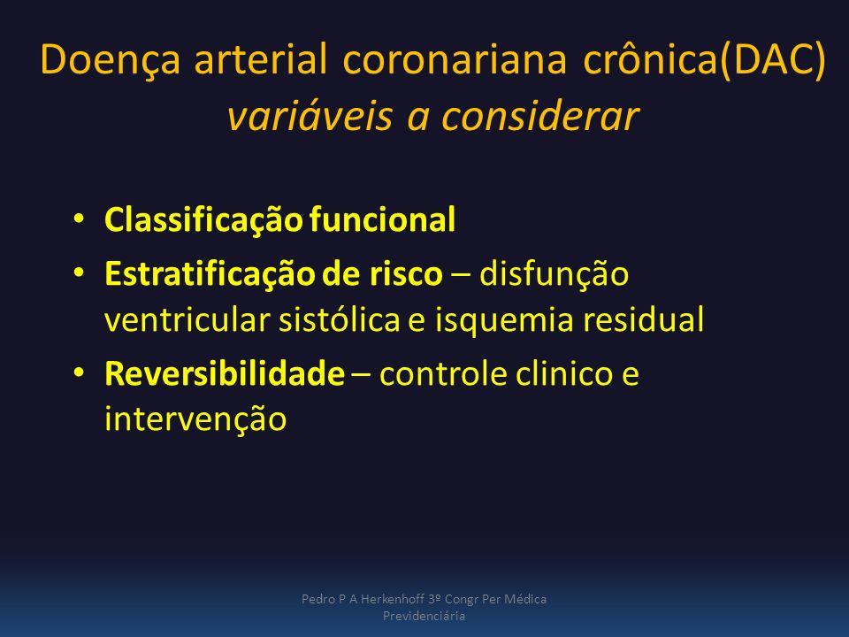 Doença arterial coronariana crônica(DAC) variáveis a considerar Classificação funcional Estratificação de risco – disfunção ventricular sistólica e is