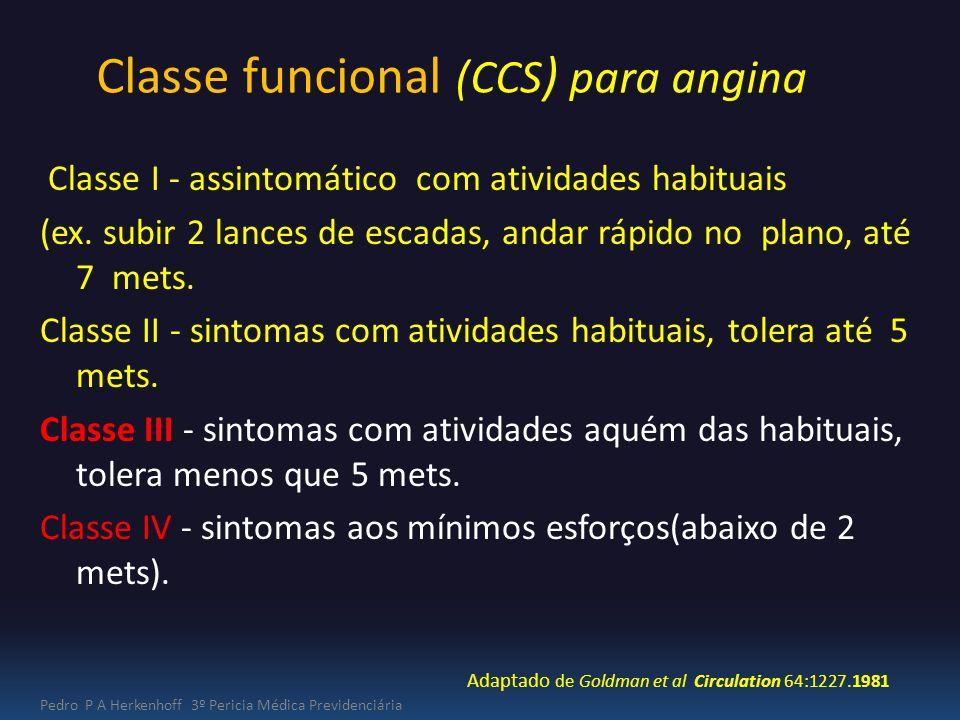 Classe funcional (CCS ) para angina Classe I - assintomático com atividades habituais (ex. subir 2 lances de escadas, andar rápido no plano, até 7 met