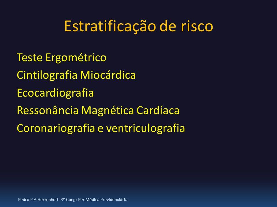 Estratificação de risco Teste Ergométrico Cintilografia Miocárdica Ecocardiografia Ressonância Magnética Cardíaca Coronariografia e ventriculografia P