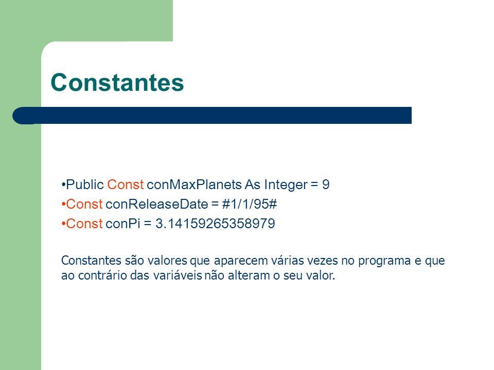 Constantes Public Const conMaxPlanets As Integer = 9 Const conReleaseDate = #1/1/95# Const conPi = 3.14159265358979 Constantes são valores que aparece