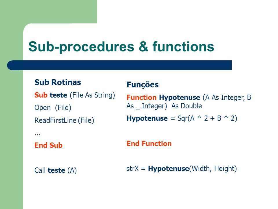 Sub-procedures & functions Sub Rotinas Sub teste (File As String) Open (File) ReadFirstLine (File)...