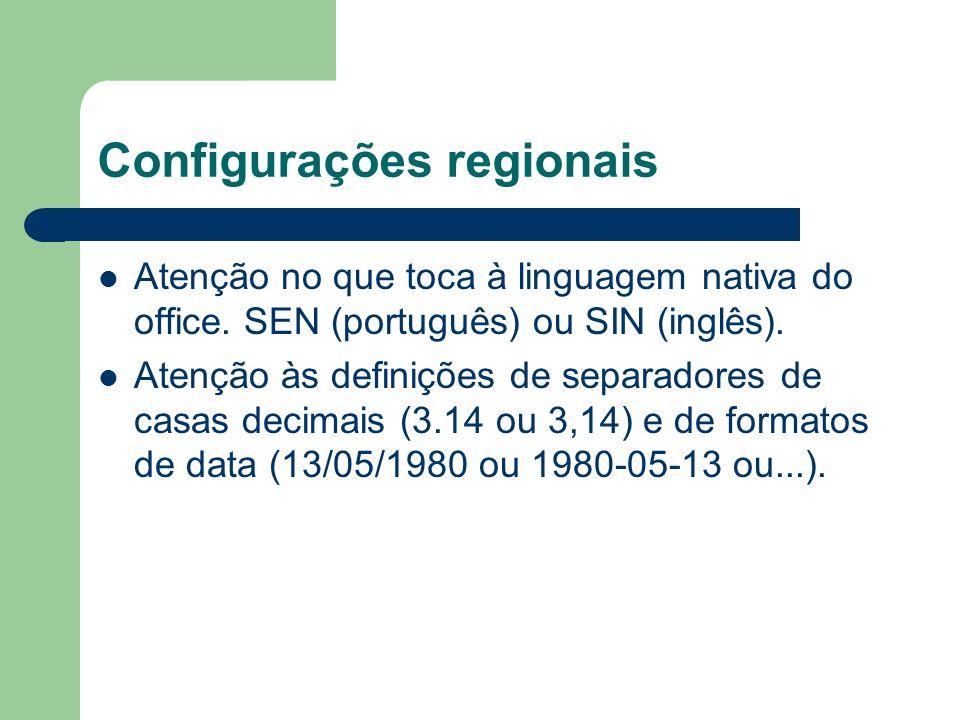 Configurações regionais Atenção no que toca à linguagem nativa do office. SEN (português) ou SIN (inglês). Atenção às definições de separadores de cas