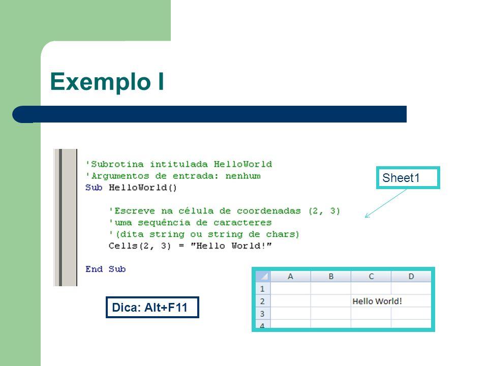 Exemplo I: glossário Source-code, código-fonte Compiler/interpreter, compilador/interpretador Subroutine, Subrotina String, Sequência de caracteres Propriedade dum objecto Excel macro, Macro de excel
