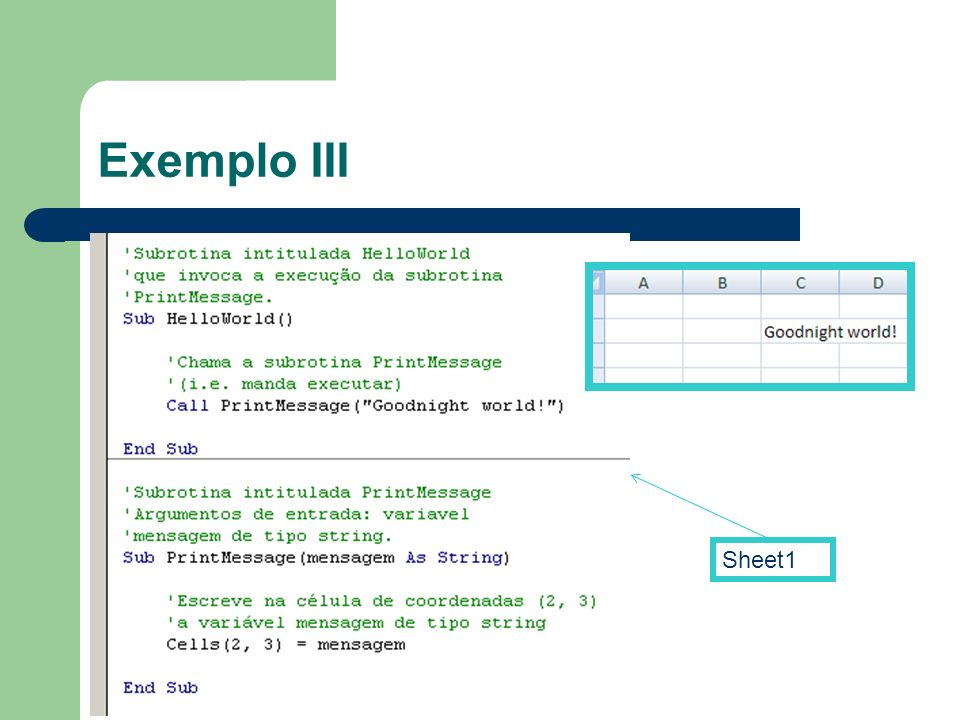 Sub-procedures & functions Sub Rotinas Sub teste (File As String) Open (File) ReadFirstLine (File)...