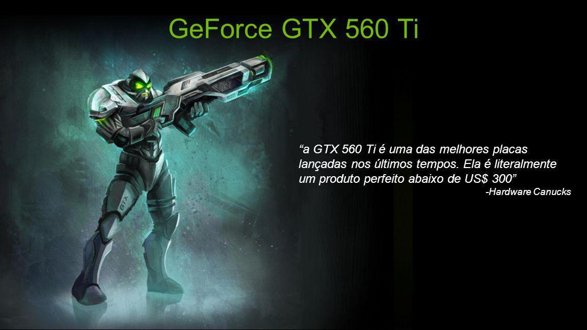 © NVIDIA Confidential – Não distribuir 2 GeForce GTX 560 Ti a GTX 560 Ti é uma das melhores placas lançadas nos últimos tempos.