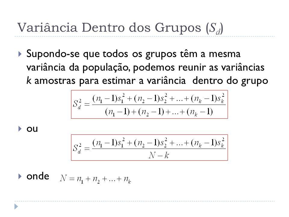 Variância Entre Grupos ( S e ) A variância entre grupos é calculado utilizando as médias dos grupos e da média global onde a média global é dada por: