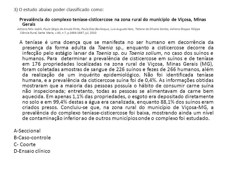 3) O estudo abaixo poder classificado como: Prevalência do complexo teníase-cisticercose na zona rural do município de Viçosa, Minas Gerais Adriana Fe