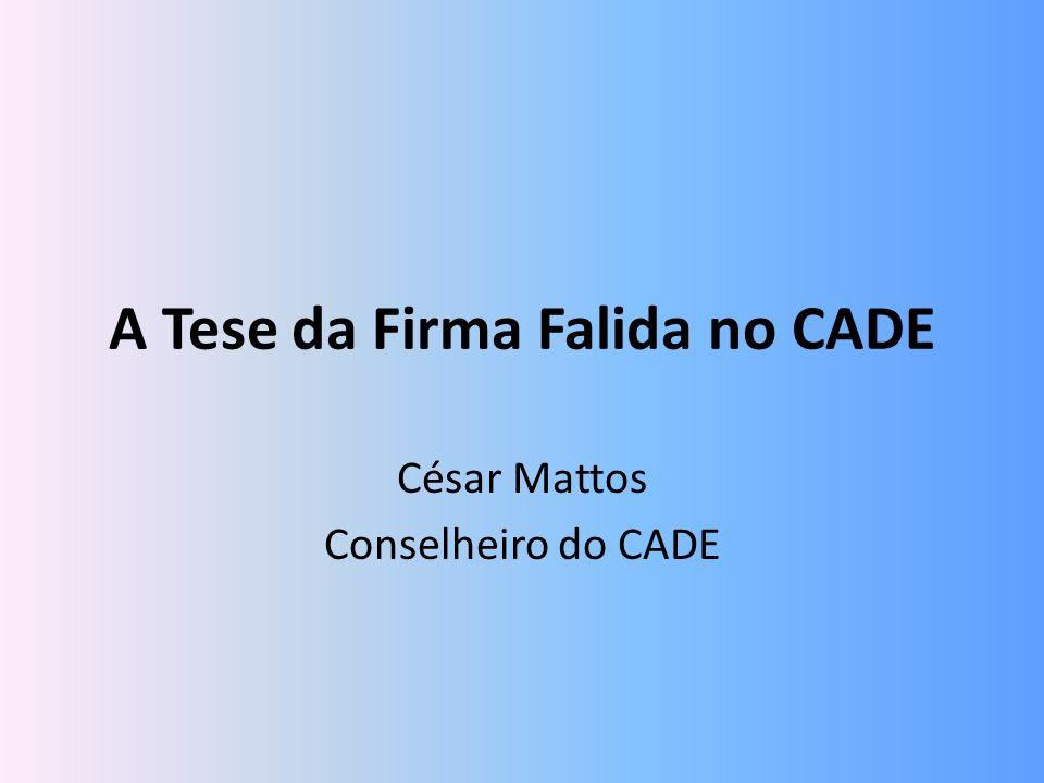 A Tese da Firma Falida no CADE César Mattos Conselheiro do CADE
