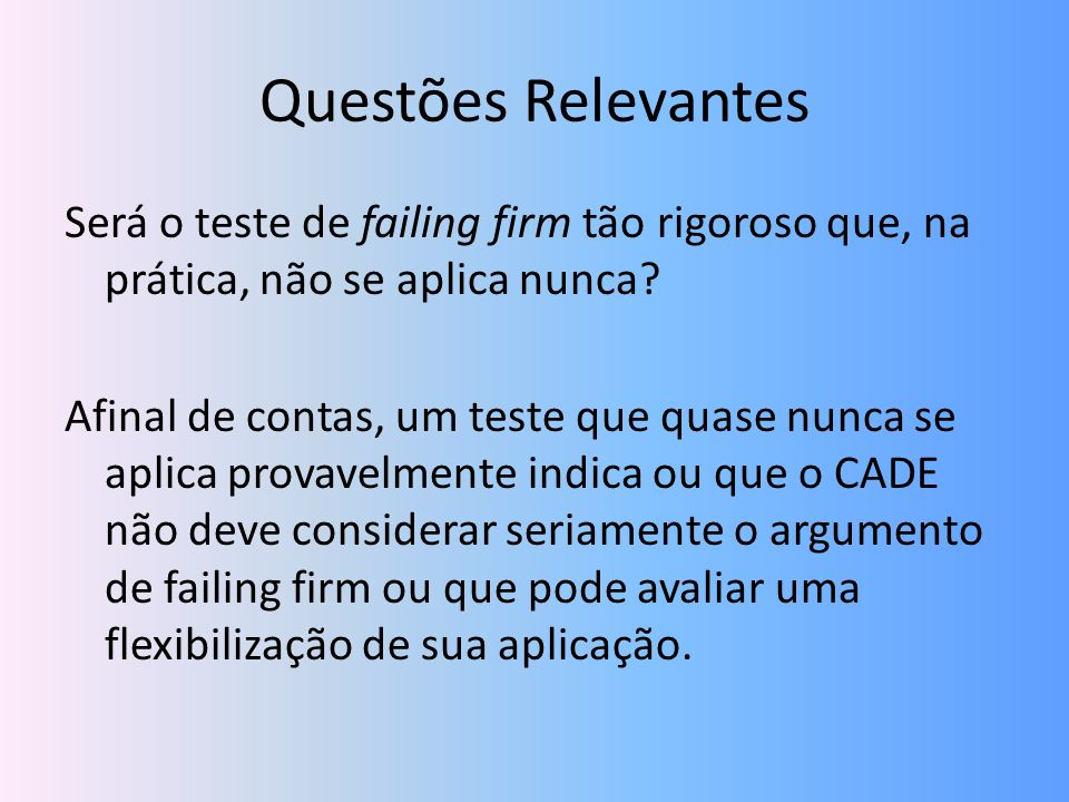 Questões Relevantes Será o teste de failing firm tão rigoroso que, na prática, não se aplica nunca? Afinal de contas, um teste que quase nunca se apli